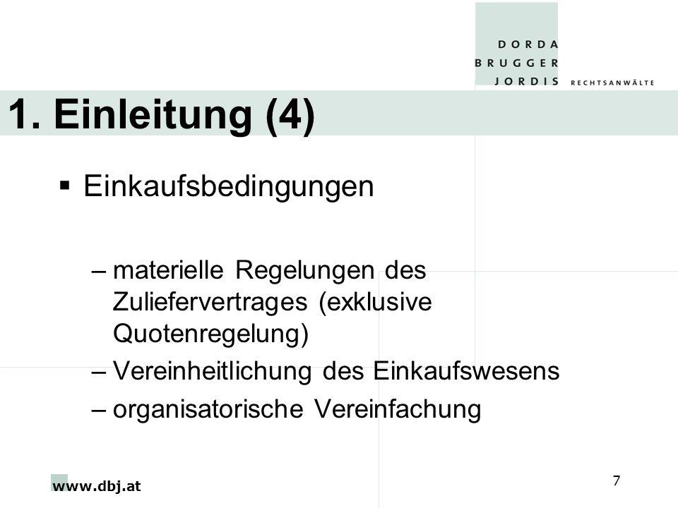 www.dbj.at 7 1. Einleitung (4) Einkaufsbedingungen –materielle Regelungen des Zuliefervertrages (exklusive Quotenregelung) –Vereinheitlichung des Eink