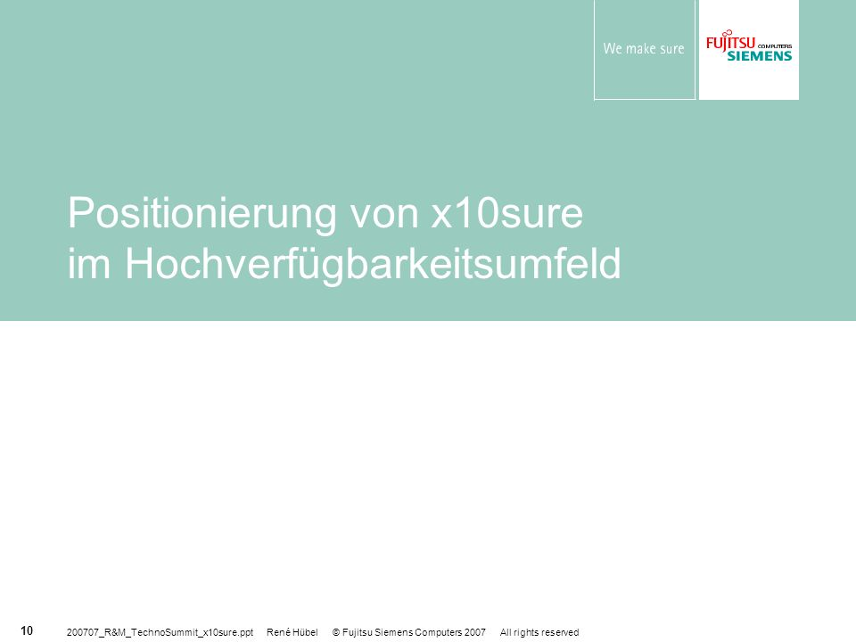 200707_R&M_TechnoSummit_x10sure.ppt René Hübel © Fujitsu Siemens Computers 2007 All rights reserved 10 Positionierung von x10sure im Hochverfügbarkeit