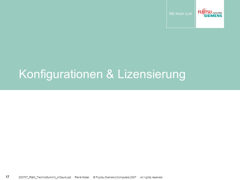 200707_R&M_TechnoSummit_x10sure.ppt René Hübel © Fujitsu Siemens Computers 2007 All rights reserved 17 Konfigurationen & Lizensierung