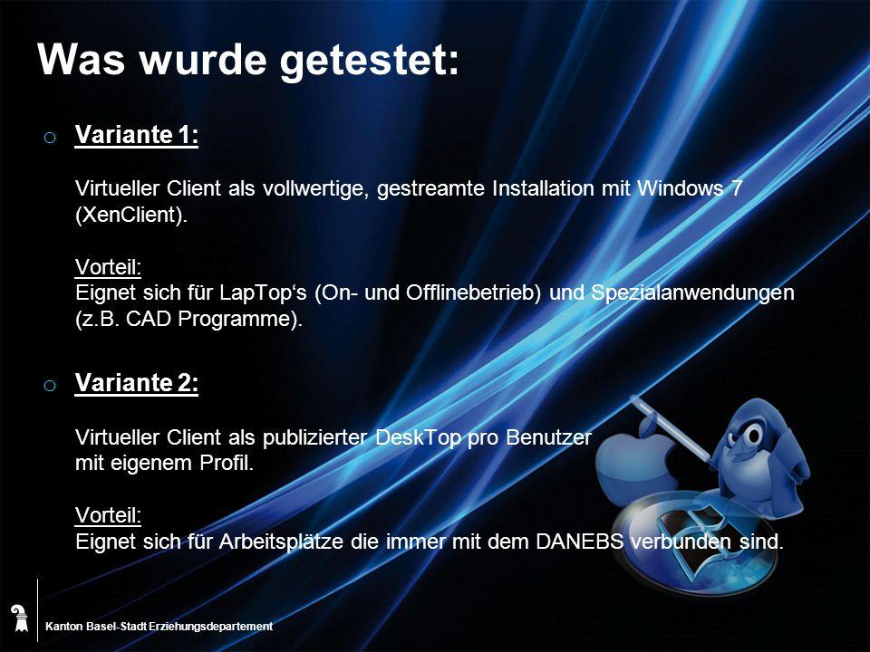 Kanton Basel-Stadt Was wurde getestet: o Variante 1: Virtueller Client als vollwertige, gestreamte Installation mit Windows 7 (XenClient). Vorteil: Ei