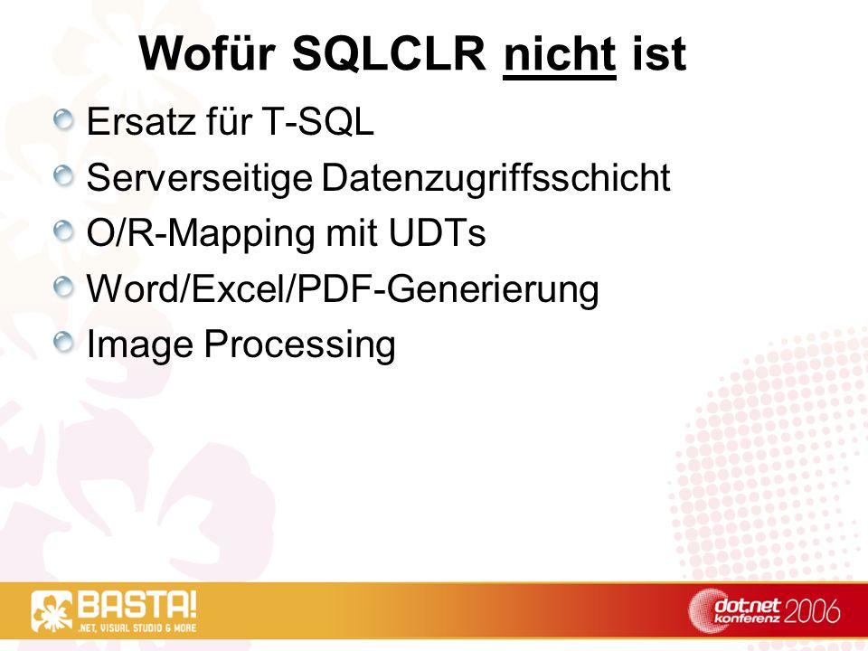 Wofür SQLCLR nicht ist Ersatz für T-SQL Serverseitige Datenzugriffsschicht O/R-Mapping mit UDTs Word/Excel/PDF-Generierung Image Processing