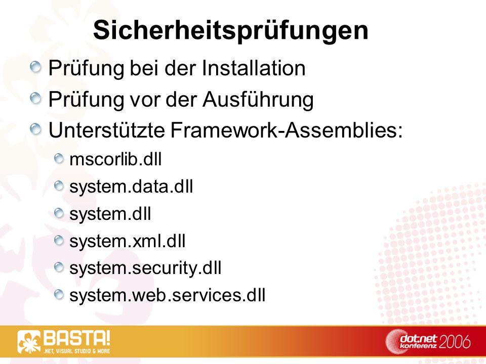 Sicherheitsprüfungen Prüfung bei der Installation Prüfung vor der Ausführung Unterstützte Framework-Assemblies: mscorlib.dll system.data.dll system.dll system.xml.dll system.security.dll system.web.services.dll