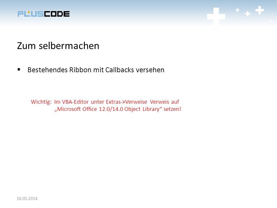 Zum selbermachen Bestehendes Ribbon mit Callbacks versehen Wichtig: Im VBA-Editor unter Extras->Verweise Verweis auf Microsoft Office 12.0/14.0 Object
