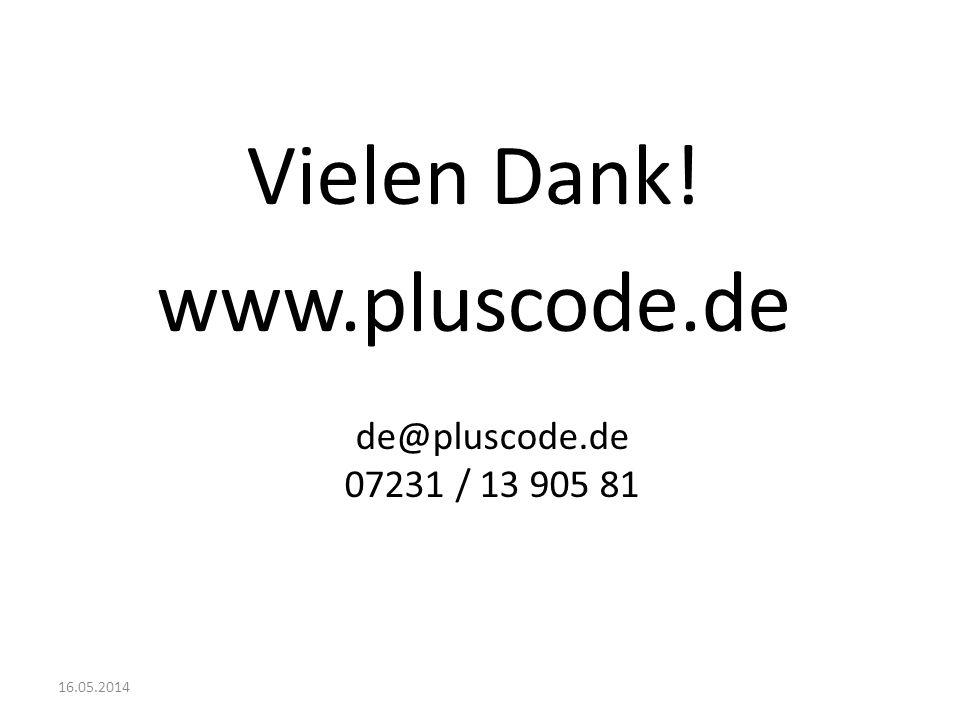 Vielen Dank! www.pluscode.de de@pluscode.de 07231 / 13 905 81 16.05.2014