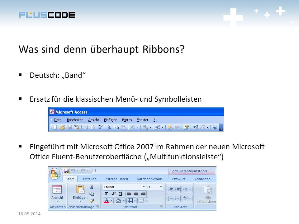 Was sind denn überhaupt Ribbons? Deutsch: Band Ersatz für die klassischen Menü- und Symbolleisten Eingeführt mit Microsoft Office 2007 im Rahmen der n