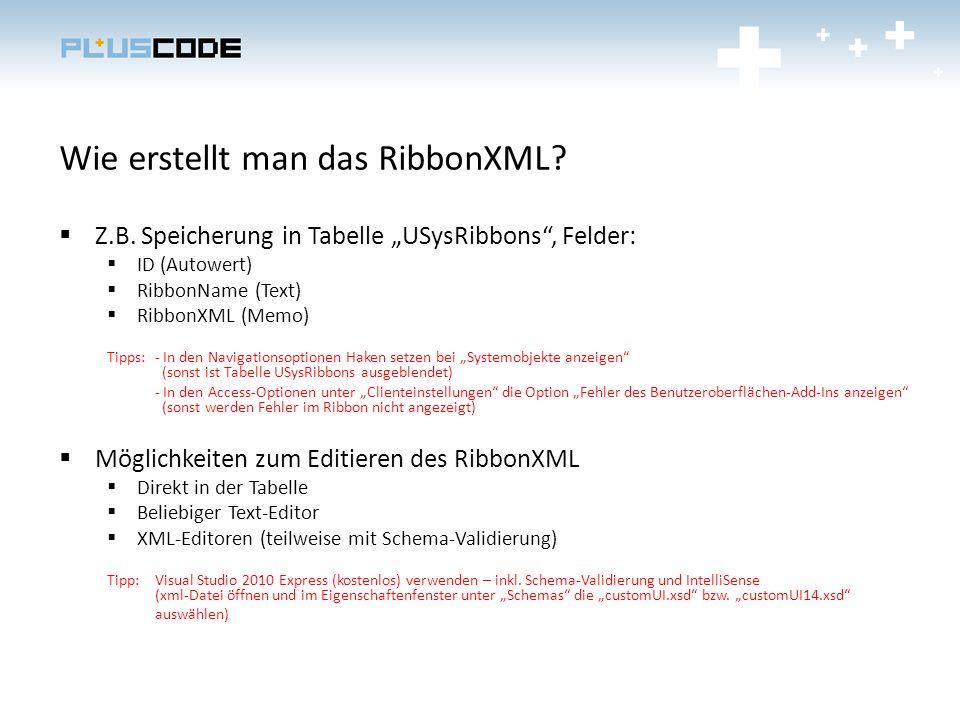 Wie erstellt man das RibbonXML? Z.B. Speicherung in Tabelle USysRibbons, Felder: ID (Autowert) RibbonName (Text) RibbonXML (Memo) Tipps: - In den Navi