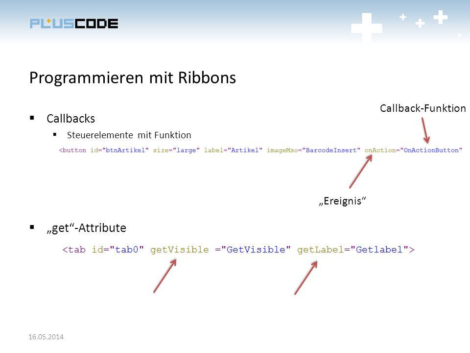 Programmieren mit Ribbons Callbacks Steuerelemente mit Funktion get-Attribute 16.05.2014 Ereignis Callback-Funktion
