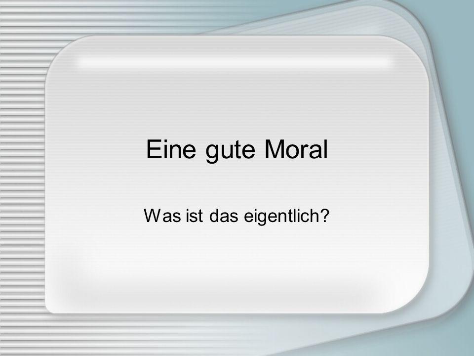 Eine gute Moral Was ist das eigentlich?