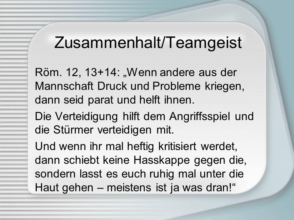 Zusammenhalt/Teamgeist Röm. 12, 13+14: Wenn andere aus der Mannschaft Druck und Probleme kriegen, dann seid parat und helft ihnen. Die Verteidigung hi