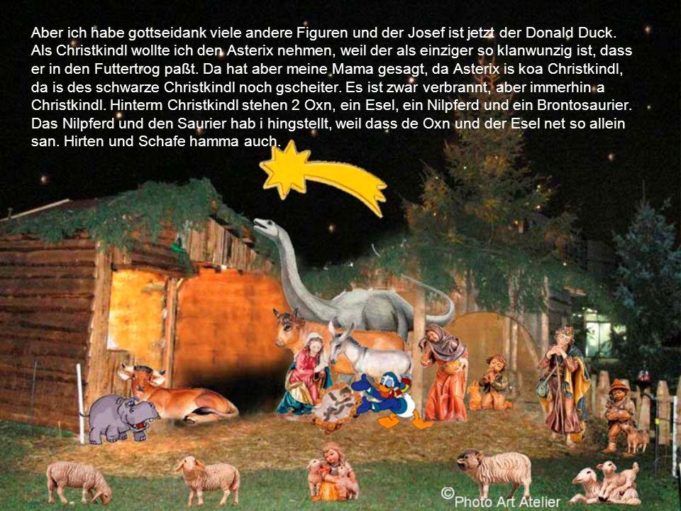 Aber ich habe gottseidank viele andere Figuren und der Josef ist jetzt der Donald Duck.