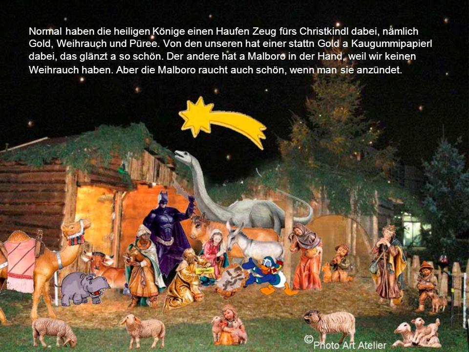 Links neben dem Stall kommen gerade die heiligen drei Könige mit an Kamel daher. Ein König ist dem Papa im letzten Adfent beim Putzen abigfalln und er