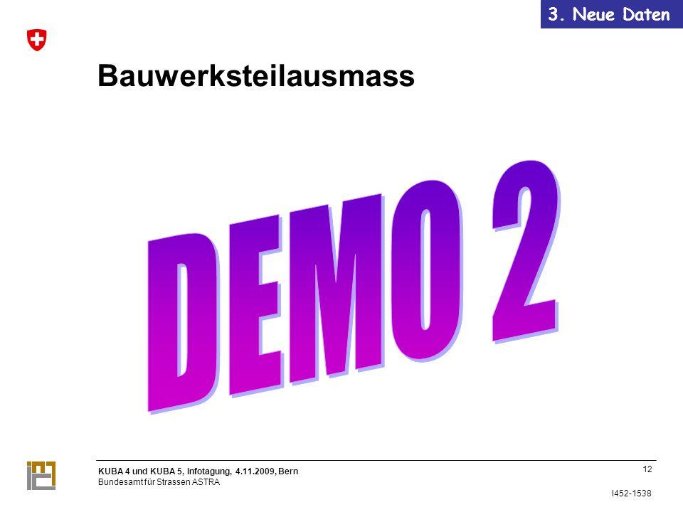KUBA 4 und KUBA 5, Infotagung, 4.11.2009, Bern Bundesamt für Strassen ASTRA I452-1538 Bauwerksteilausmass 12 3.