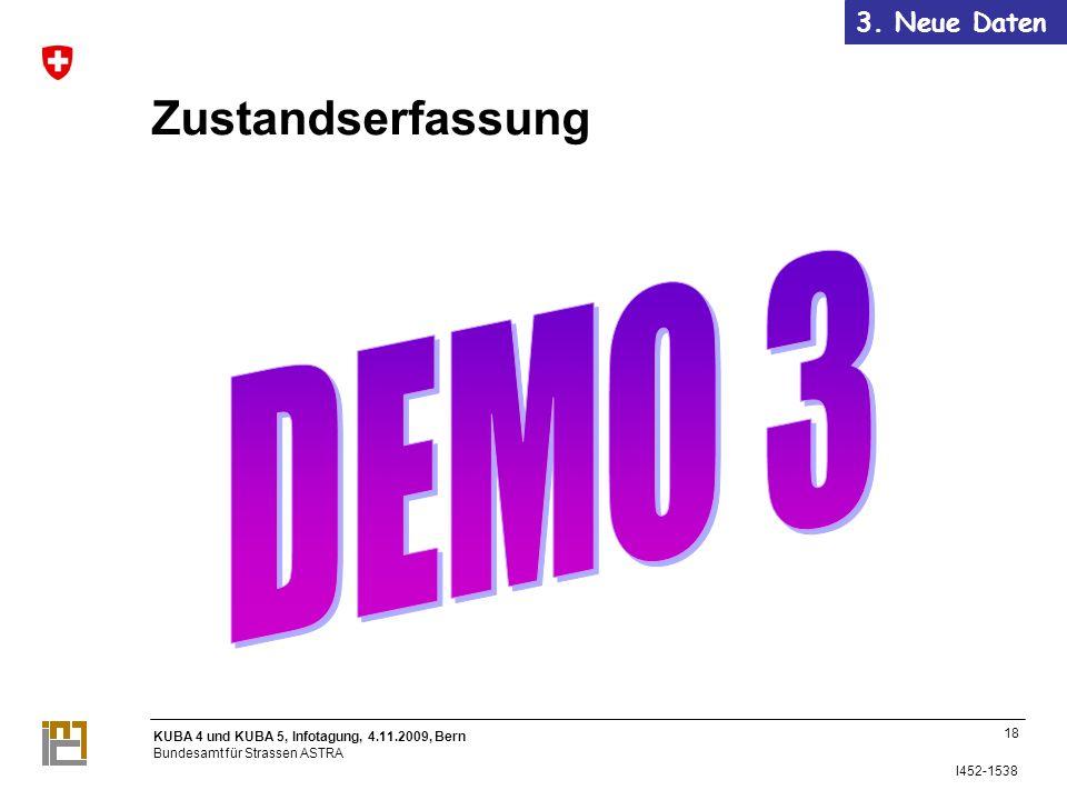 KUBA 4 und KUBA 5, Infotagung, 4.11.2009, Bern Bundesamt für Strassen ASTRA I452-1538 Zustandserfassung 18 3.