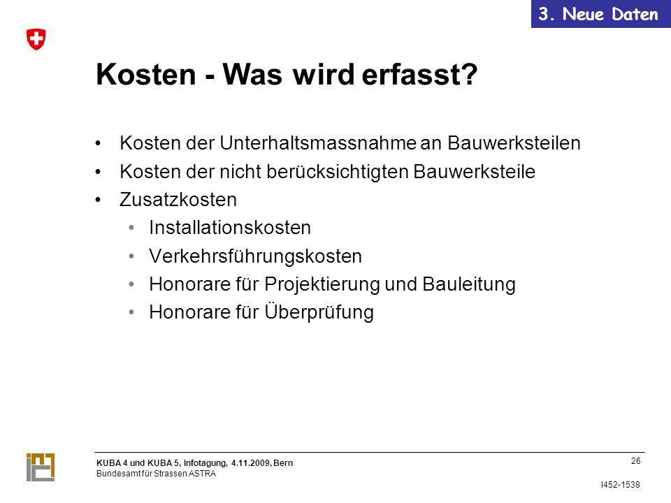 KUBA 4 und KUBA 5, Infotagung, 4.11.2009, Bern Bundesamt für Strassen ASTRA I452-1538 Kosten - Was wird erfasst.