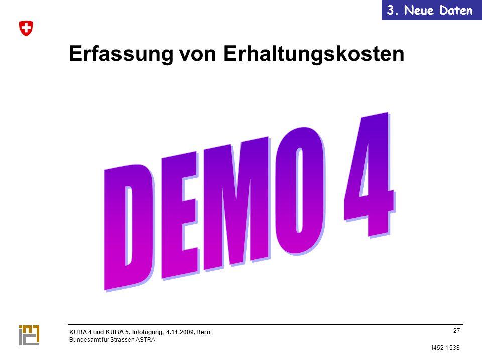 KUBA 4 und KUBA 5, Infotagung, 4.11.2009, Bern Bundesamt für Strassen ASTRA I452-1538 Erfassung von Erhaltungskosten 27 3.