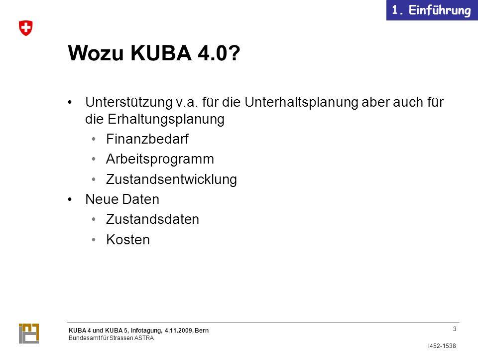 KUBA 4 und KUBA 5, Infotagung, 4.11.2009, Bern Bundesamt für Strassen ASTRA I452-1538 Wozu KUBA 4.0.