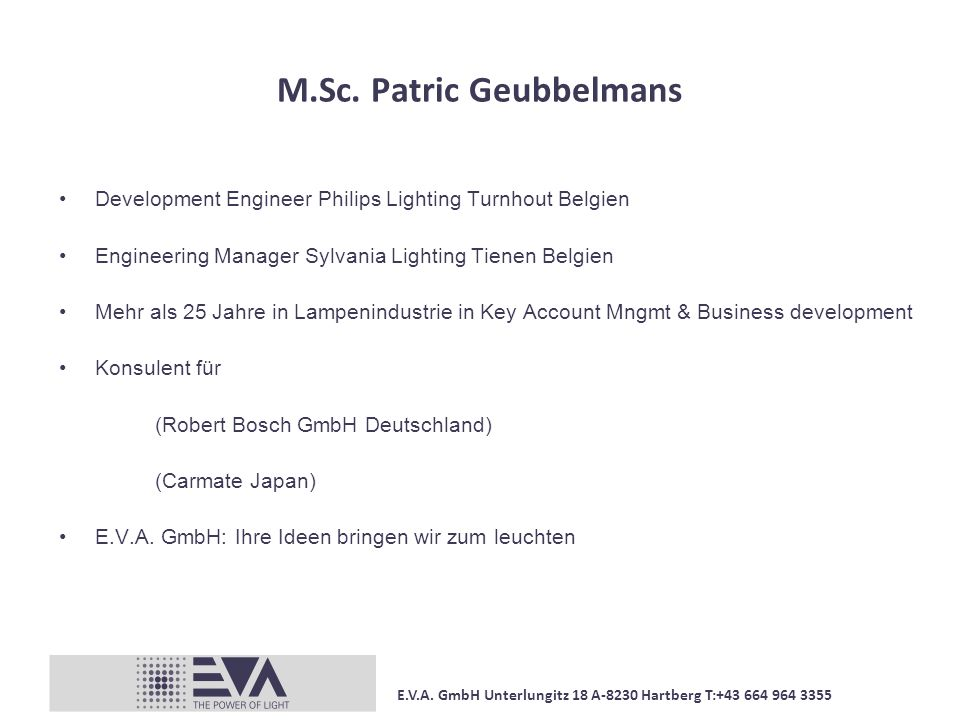 M.Sc. Patric Geubbelmans Development Engineer Philips Lighting Turnhout Belgien Engineering Manager Sylvania Lighting Tienen Belgien Mehr als 25 Jahre