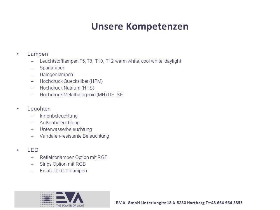 E.V.A. GmbH Unterlungitz 18 A-8230 Hartberg T:+43 664 964 3355 Unsere Kompetenzen Lampen –Leuchtstofflampen T5, T8, T10, T12 warm white, cool white, d