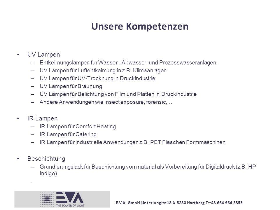 E.V.A. GmbH Unterlungitz 18 A-8230 Hartberg T:+43 664 964 3355 Unsere Kompetenzen UV Lampen –Entkeimungslampen für Wasser-, Abwasser- und Prozesswasse
