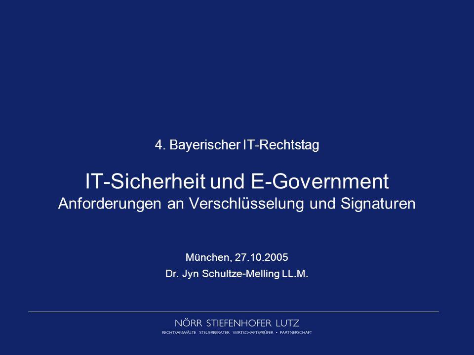 4. Bayerischer IT-Rechtstag IT-Sicherheit und E-Government Anforderungen an Verschlüsselung und Signaturen München, 27.10.2005 Dr. Jyn Schultze-Mellin