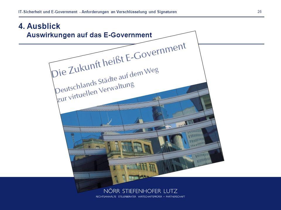 26 IT-Sicherheit und E-Government - Anforderungen an Verschlüsselung und Signaturen 4. Ausblick Auswirkungen auf das E-Government