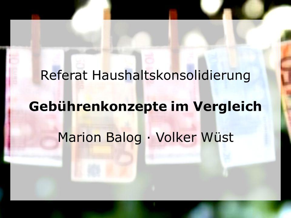 Referat Haushaltskonsolidierung | Marion Balog · Volker Wüst Gliederung 1.Definition Gebühr 2.Rechtliche Grundlagen 3.Die vier häufigsten Gebührenkonzepte 4.Gebühren für AV-Medien 5.Höhe der Gebühren 6.Gebühren nach Bundesland 7.Auswirkungen