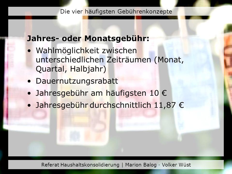 Referat Haushaltskonsolidierung | Marion Balog · Volker Wüst Die vier häufigsten Gebührenkonzepte Jahresgebühr oder Gebühr pro Ausleihe: Gebühr pro Ausleihe bei 0,50, 1 oder deutlich höher Jahresgebühr am häufigsten 10 Jahresgebühr durchschnittlich 10,92
