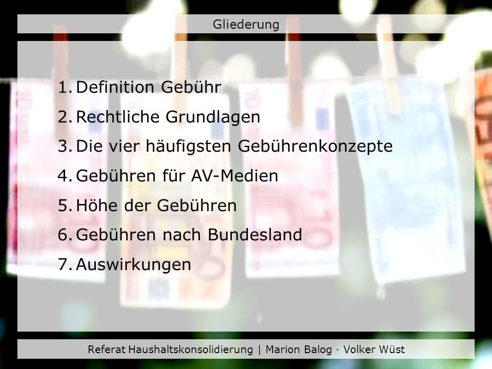 Referat Haushaltskonsolidierung | Marion Balog · Volker Wüst Gliederung 1.Definition Gebühr 2.Rechtliche Grundlagen 3.Die vier häufigsten Gebührenkonz