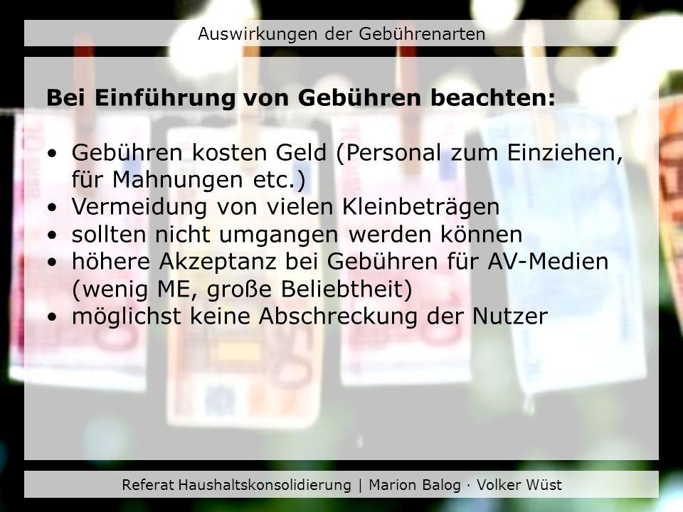 Referat Haushaltskonsolidierung | Marion Balog · Volker Wüst Auswirkungen der Gebührenarten Vor- und Nachteile einzelner Gebührenarten: Jahres- gebühr Jahres- / Monats- gebühr Jahres- / Band- gebühr Jahres- gebühr / Tages- ausweis Band- gebühr Kosten der Gebühr geringmittel hoch Gebühr umgehen.