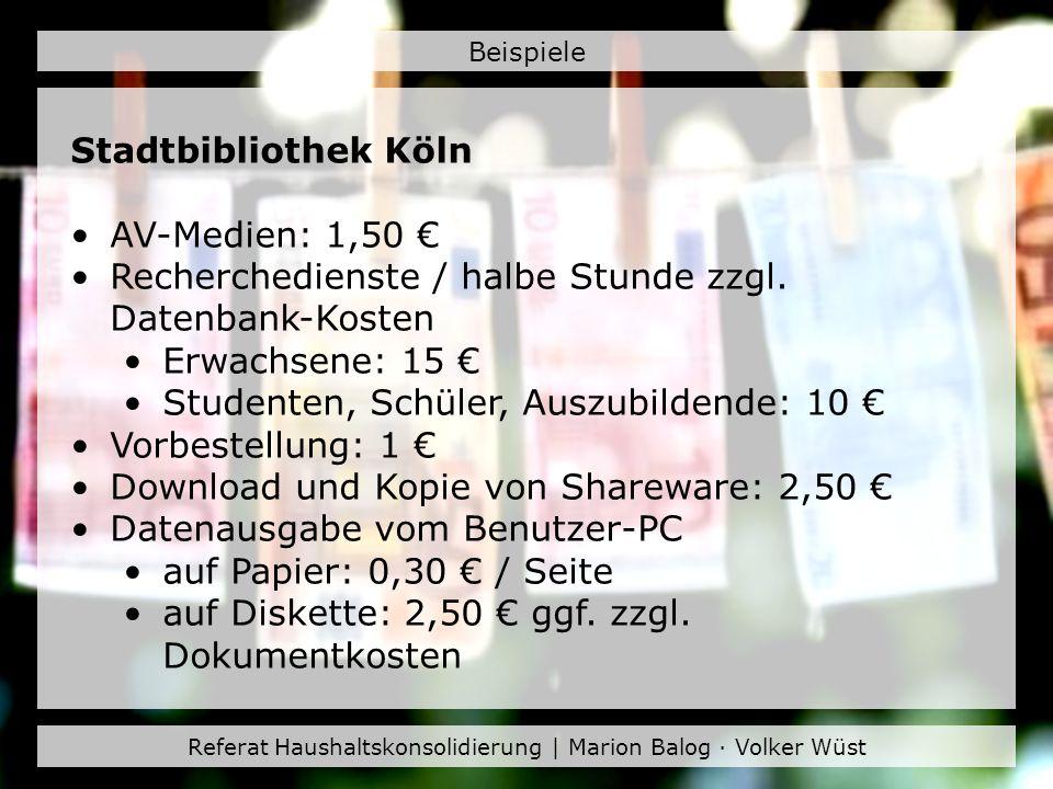 Referat Haushaltskonsolidierung | Marion Balog · Volker Wüst Beispiele Stadtbibliothek Köln AV-Medien: 1,50 Recherchedienste / halbe Stunde zzgl. Date