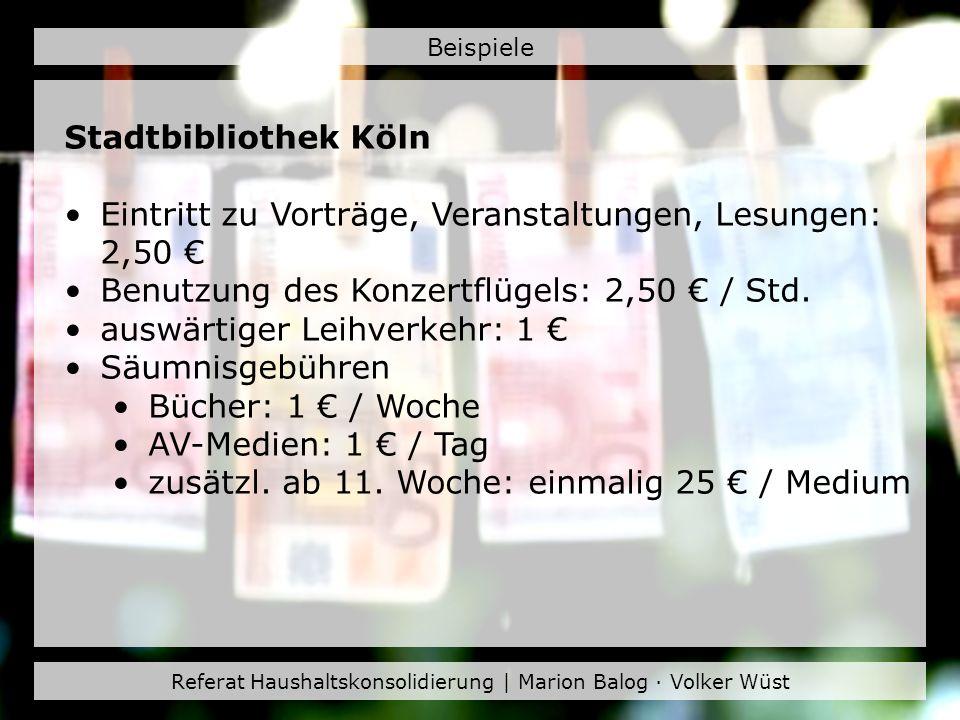 Referat Haushaltskonsolidierung | Marion Balog · Volker Wüst Beispiele Stadtbibliothek Köln Eintritt zu Vorträge, Veranstaltungen, Lesungen: 2,50 Benu