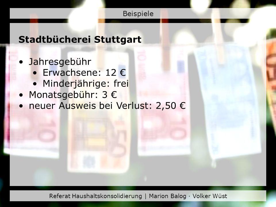 Referat Haushaltskonsolidierung | Marion Balog · Volker Wüst Beispiele Stadtbücherei Stuttgart Jahresgebühr Erwachsene: 12 Minderjährige: frei Monatsg