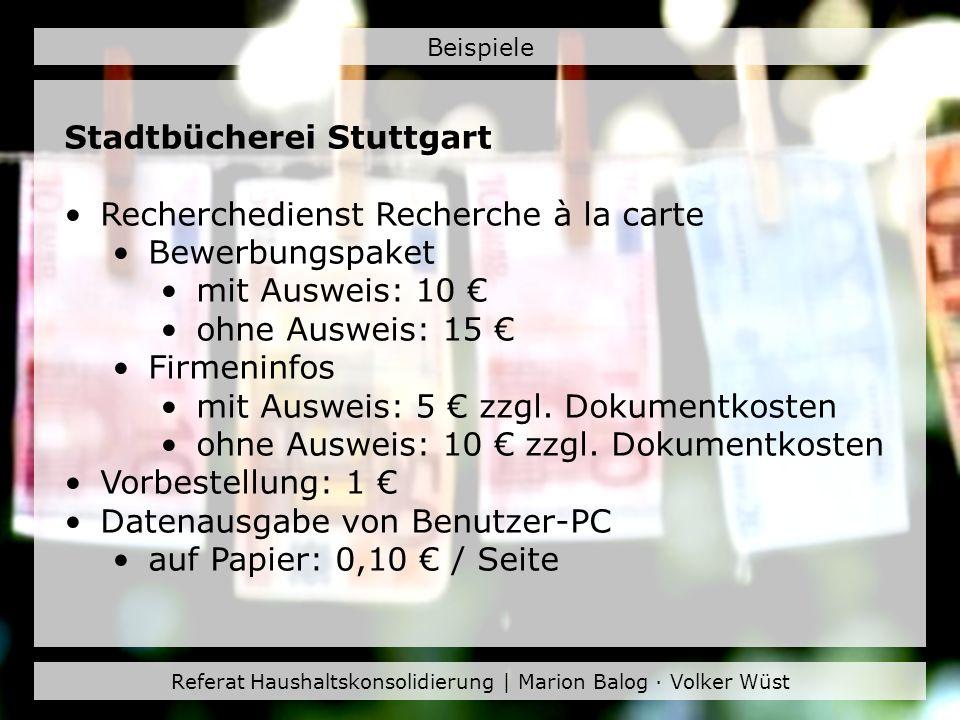 Referat Haushaltskonsolidierung | Marion Balog · Volker Wüst Beispiele Stadtbücherei Stuttgart Säumnisgebühren pro Woche: 0,50 / Medium ab 5.