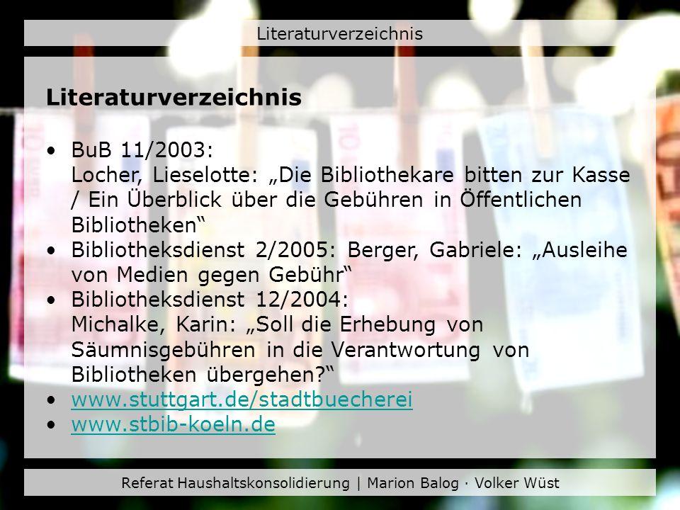 Referat Haushaltskonsolidierung | Marion Balog · Volker Wüst Literaturverzeichnis BuB 11/2003: Locher, Lieselotte: Die Bibliothekare bitten zur Kasse