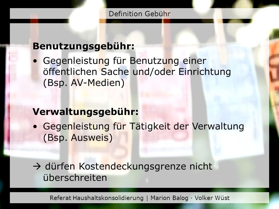 Referat Haushaltskonsolidierung | Marion Balog · Volker Wüst Definition Gebühr Benutzungsgebühr: Gegenleistung für Benutzung einer öffentlichen Sache