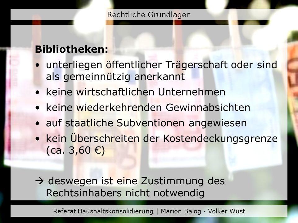 Referat Haushaltskonsolidierung | Marion Balog · Volker Wüst Rechtliche Grundlagen Bibliotheken: unterliegen öffentlicher Trägerschaft oder sind als g