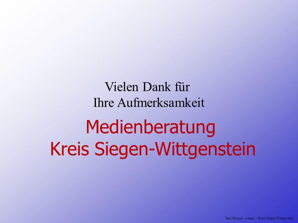 Vielen Dank für Ihre Aufmerksamkeit Medienberatung Kreis Siegen-Wittgenstein Karl Heupel e-team Kreis Siegen-Wittgenstein