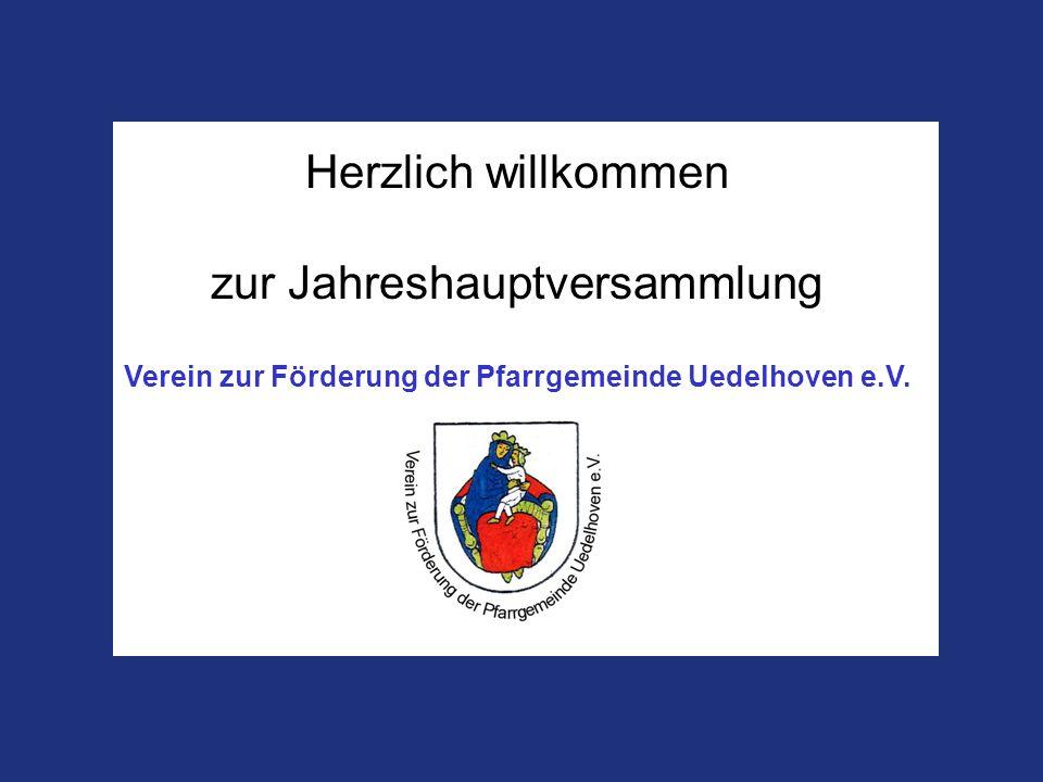 Verein zur Förderung der Pfarrgemeinde Uedelhoven e.V. Herzlich willkommen zur Jahreshauptversammlung Verein zur Förderung der Pfarrgemeinde Uedelhove