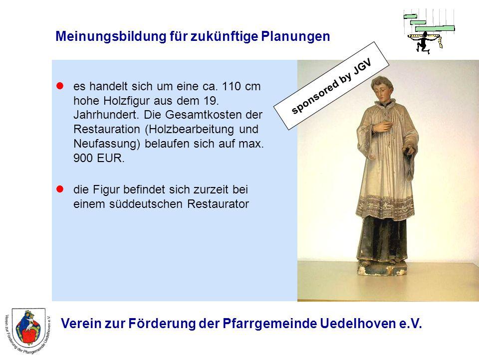 Verein zur Förderung der Pfarrgemeinde Uedelhoven e.V. Meinungsbildung für zukünftige Planungen es handelt sich um eine ca. 110 cm hohe Holzfigur aus