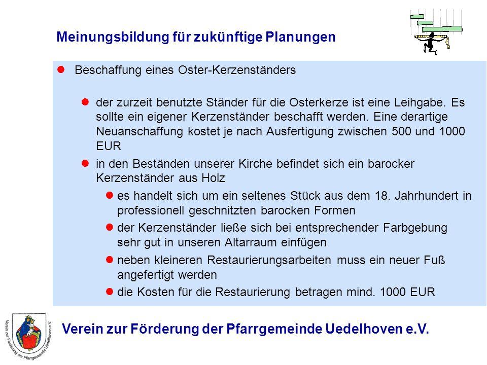 Verein zur Förderung der Pfarrgemeinde Uedelhoven e.V. Meinungsbildung für zukünftige Planungen Beschaffung eines Oster-Kerzenständers der zurzeit ben