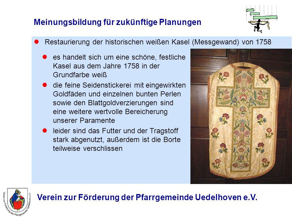 Verein zur Förderung der Pfarrgemeinde Uedelhoven e.V. Meinungsbildung für zukünftige Planungen Restaurierung der historischen weißen Kasel (Messgewan