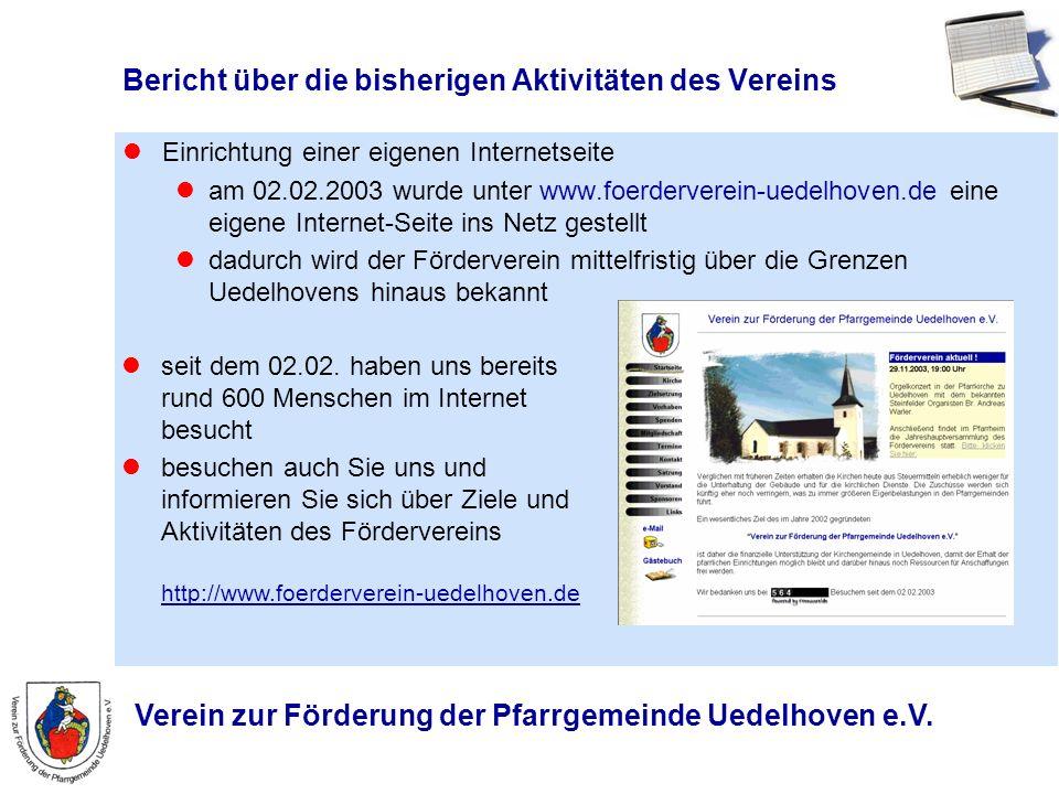 Verein zur Förderung der Pfarrgemeinde Uedelhoven e.V. Bericht über die bisherigen Aktivitäten des Vereins Einrichtung einer eigenen Internetseite am
