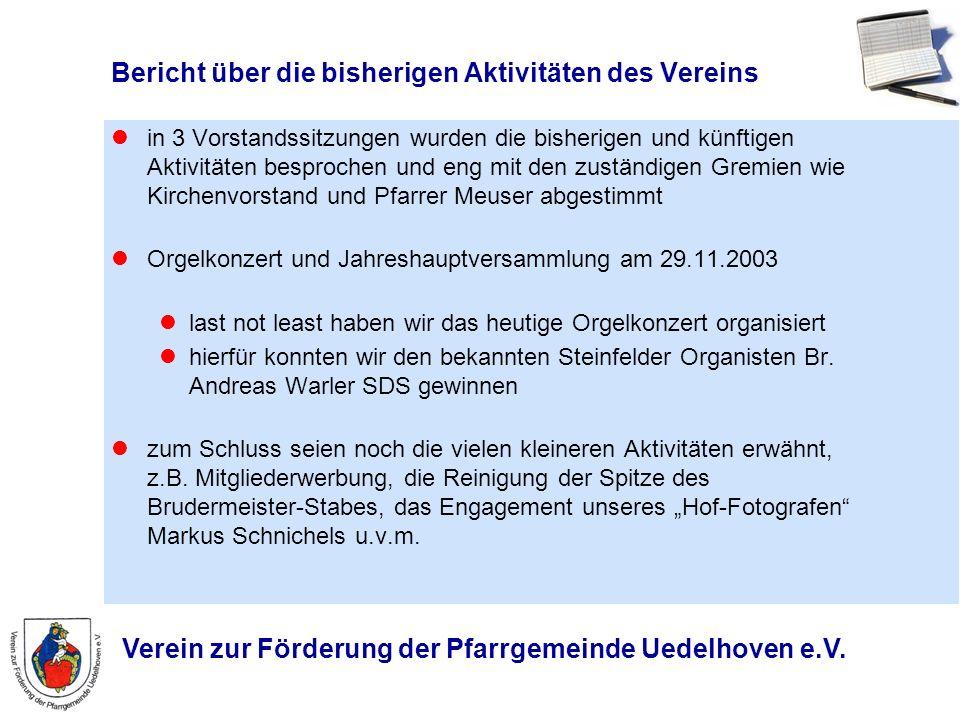 Verein zur Förderung der Pfarrgemeinde Uedelhoven e.V. Bericht über die bisherigen Aktivitäten des Vereins in 3 Vorstandssitzungen wurden die bisherig