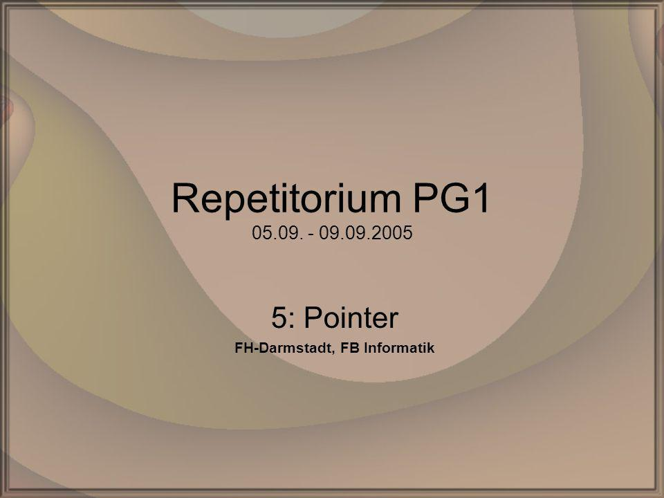 Repetitorium PG1 05.09. - 09.09.2005 5: Pointer FH-Darmstadt, FB Informatik