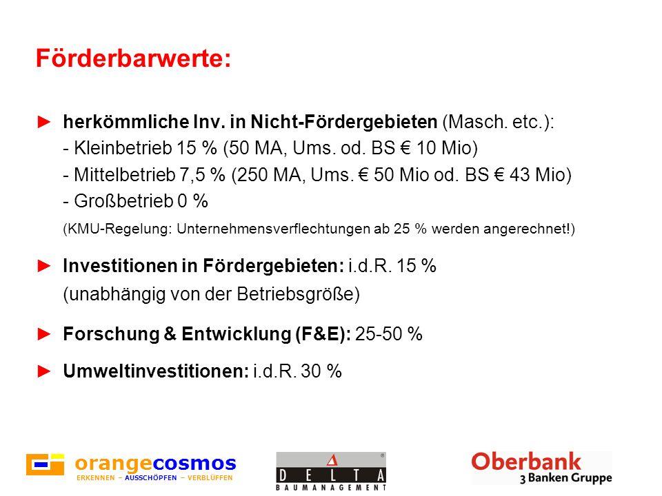 Förderbarwerte: herkömmliche Inv. in Nicht-Fördergebieten (Masch. etc.): - Kleinbetrieb 15 % (50 MA, Ums. od. BS 10 Mio) - Mittelbetrieb 7,5 % (250 MA