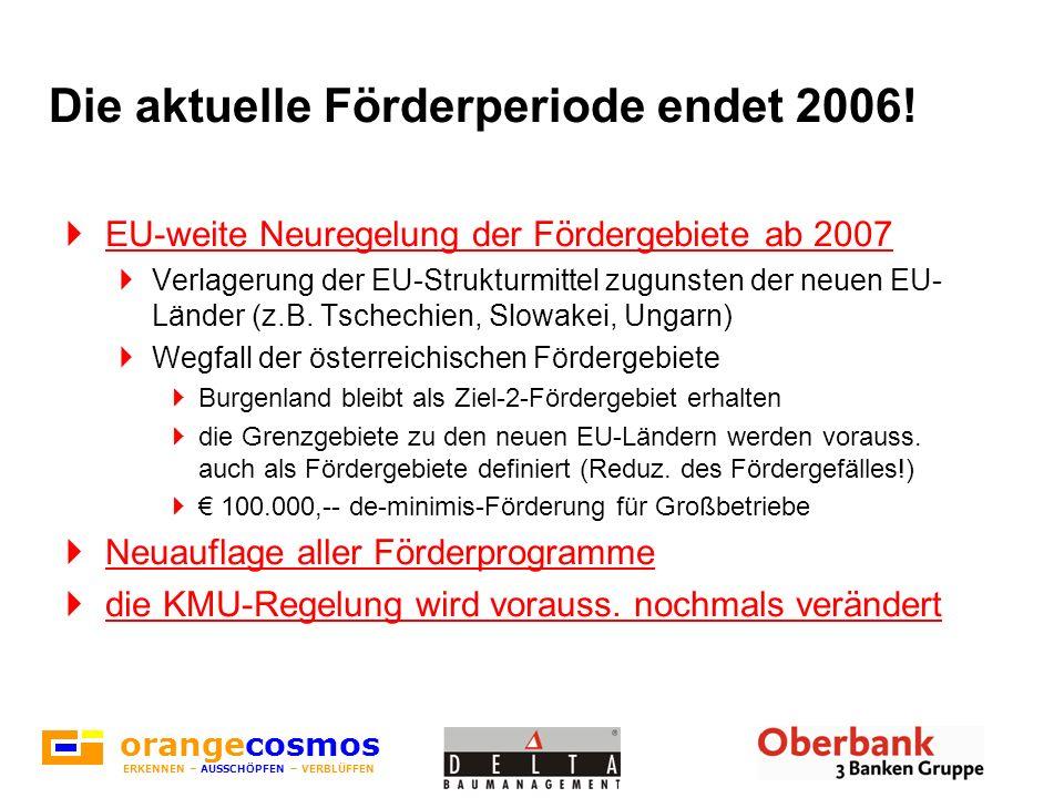 Die aktuelle Förderperiode endet 2006! EU-weite Neuregelung der Fördergebiete ab 2007 Verlagerung der EU-Strukturmittel zugunsten der neuen EU- Länder