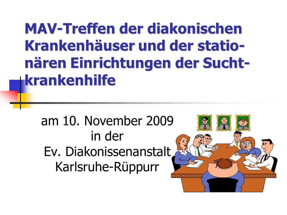 MAV-Treffen der diakonischen Krankenhäuser und der statio- nären Einrichtungen der Sucht- krankenhilfe am 10. November 2009 in der Ev. Diakonissenanst