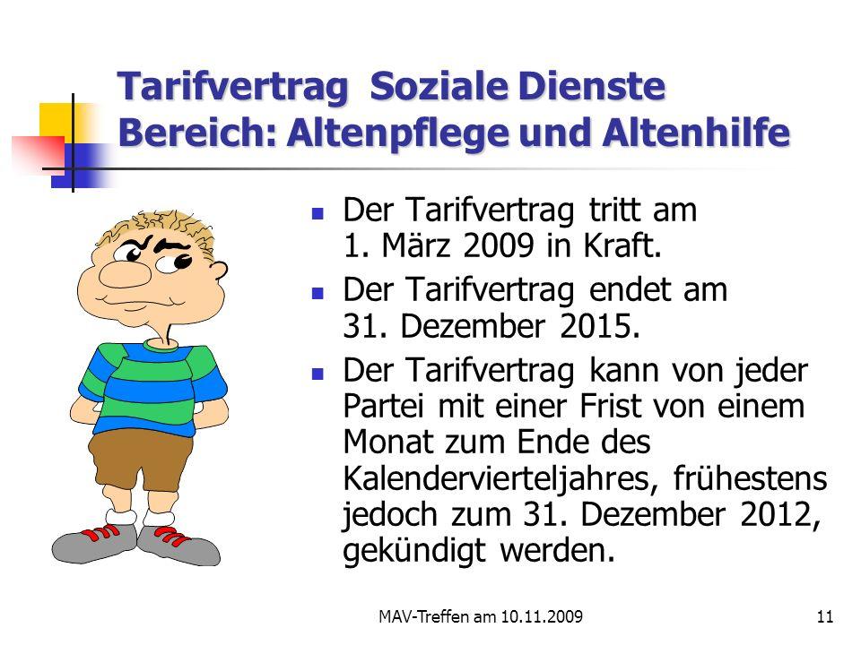 MAV-Treffen am 10.11.200911 Tarifvertrag Soziale Dienste Bereich: Altenpflege und Altenhilfe Der Tarifvertrag tritt am 1. März 2009 in Kraft. Der Tari