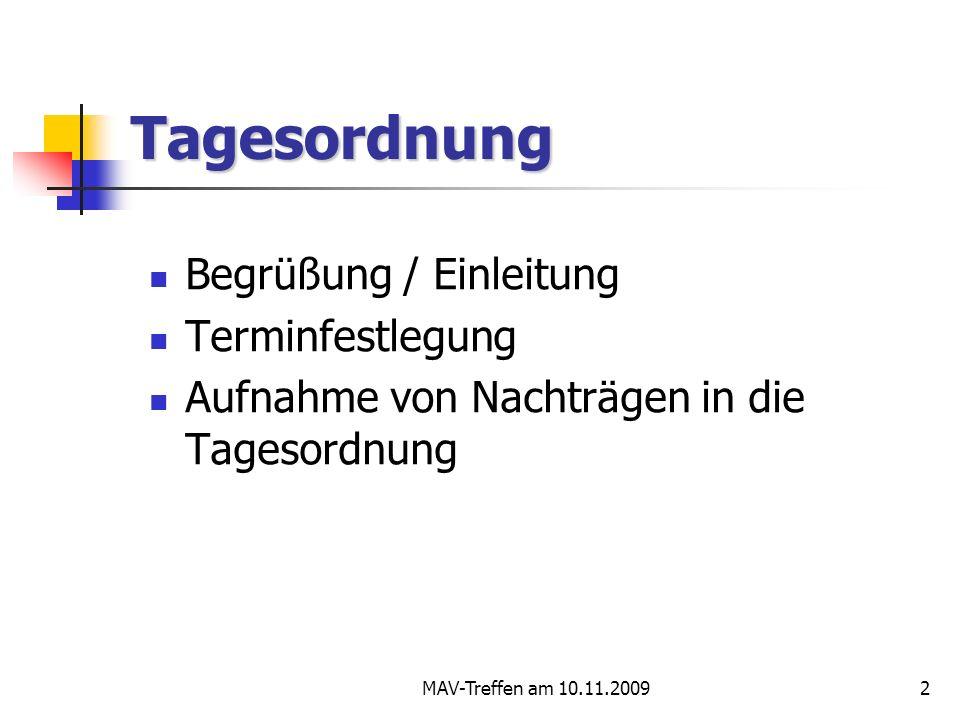 MAV-Treffen am 10.11.20092 Tagesordnung Begrüßung / Einleitung Terminfestlegung Aufnahme von Nachträgen in die Tagesordnung