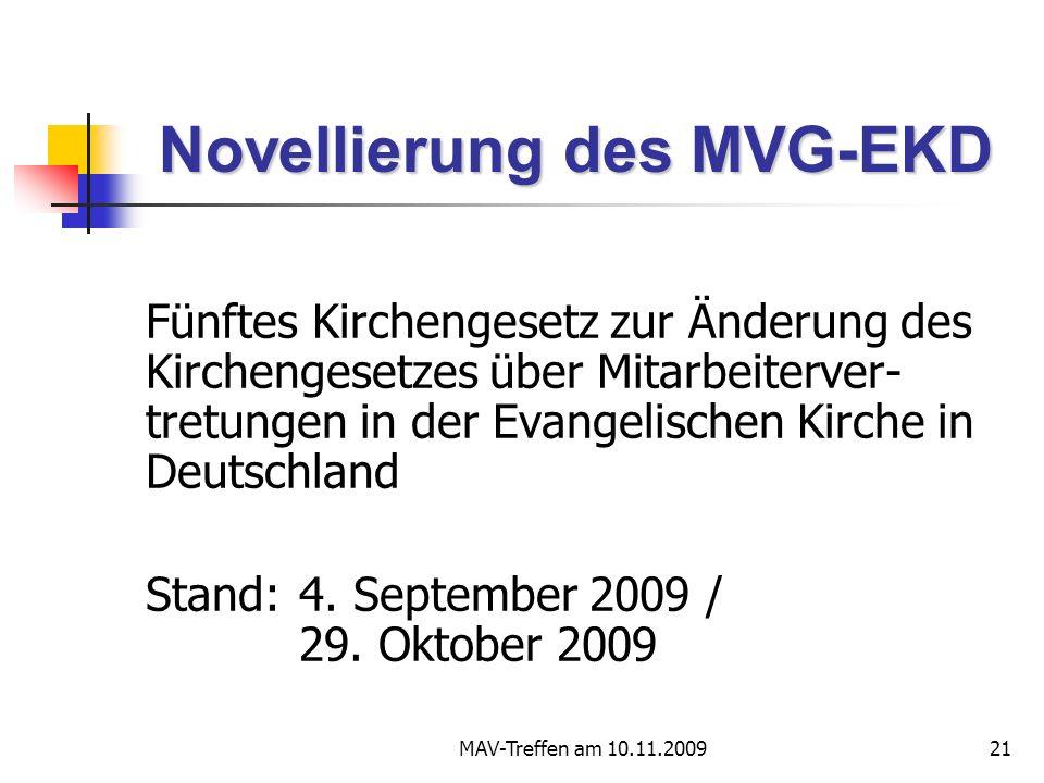 MAV-Treffen am 10.11.200921 Novellierung des MVG-EKD Fünftes Kirchengesetz zur Änderung des Kirchengesetzes über Mitarbeiterver- tretungen in der Evangelischen Kirche in Deutschland Stand: 4.